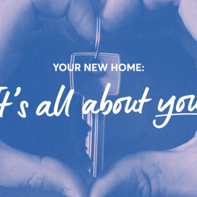 Your new home – it's all about you.